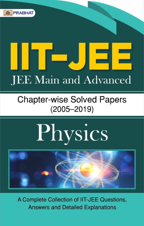IIT-JEE JEE-Main & Advanced Chapter-wise Solved Papers: Physics