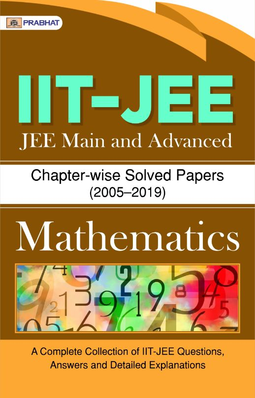 IIT-JEE-Main & Advanced Chapter-wise Solved Papers: MATHEMATICS