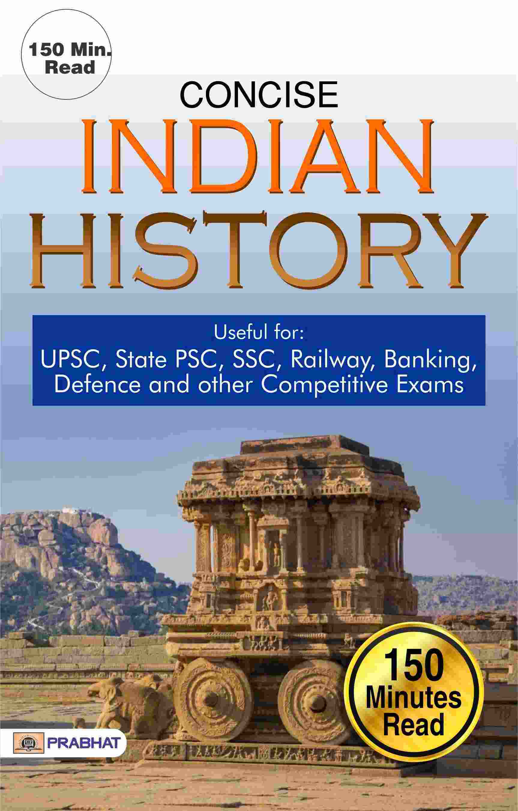 CONCISE INDIAN HISTORY Useful for UPSC, State PSC, SSC, Railway, Banki...