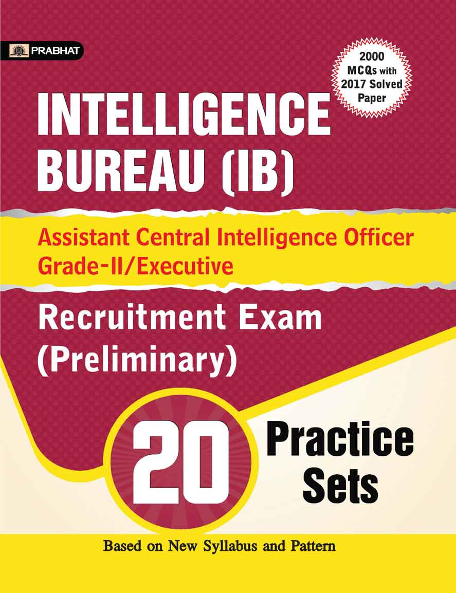 INTELLIGENCE BUREAU (IB) ASSISTANT CENTRAL INTELLIGENCE OFFICER GRADE-II/EXECUTIVE RECRUITMENT EXAM (PRELIMINARY) 20 PRACTICE SETS