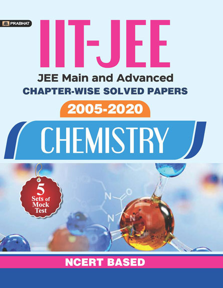IIT-JEE-MAIN & ADVANCED CHAPTER-WISE SOLVED PAPERS 2005-2020 CHEMISTRY...