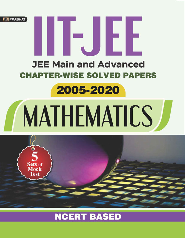 IIT-JEE-MAIN & ADVANCED CHAPTER-WISE SOLVED PAPERS: 2005-2020 MATHEMAT...