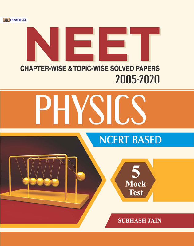 NEET CHAPTER-WISE & TOPIC-WISE SOLVED PAPERS 2005-2020 PHYSICS NCERT B...