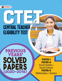 CTET PREVIOUS YEARS SOLVED PAPERS PAPER-I AND PAPER-II Completely Explained
