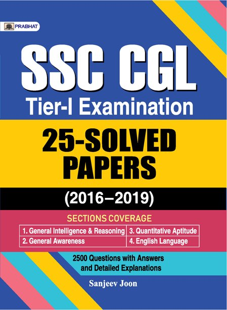 SSC CGL TIER-I EXAMINATION, 25 SOLVED PAPERS (2016–2019)