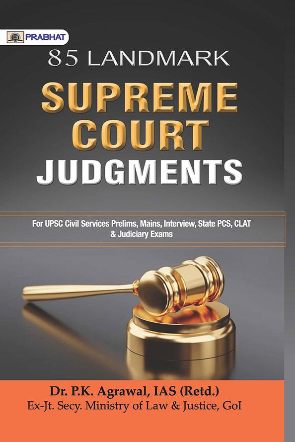 85 LANDMARK SUPREME COURT JUDGMENTS (For UPSC...